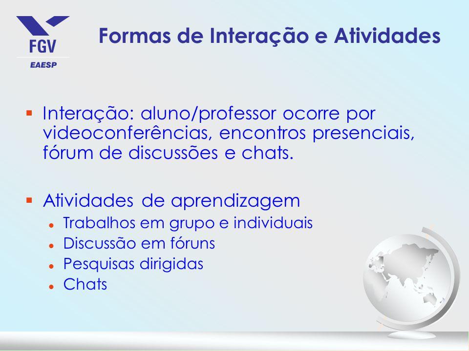 Formas de Interação e Atividades §Interação: aluno/professor ocorre por videoconferências, encontros presenciais, fórum de discussões e chats.