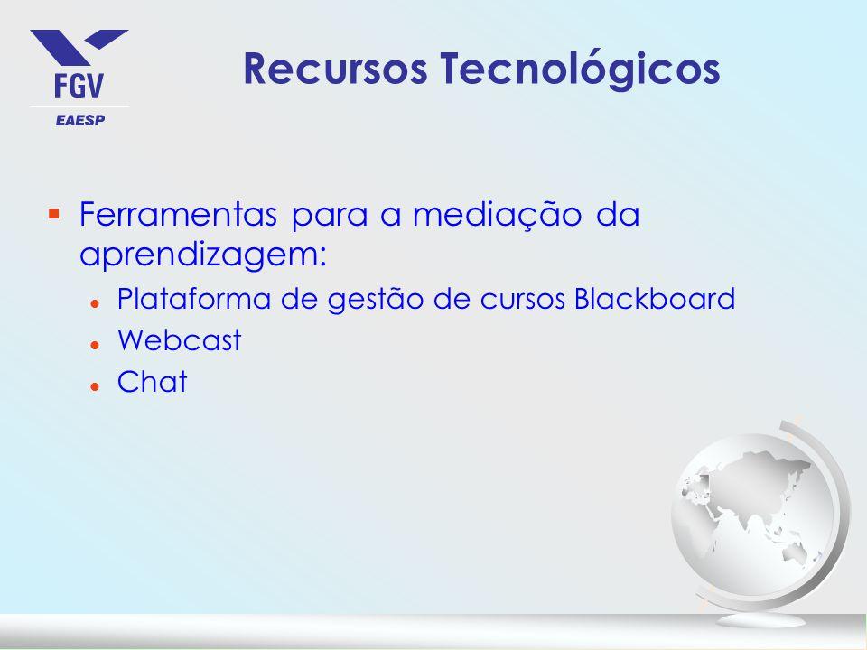 Recursos Tecnológicos §Ferramentas para a mediação da aprendizagem: l Plataforma de gestão de cursos Blackboard l Webcast l Chat