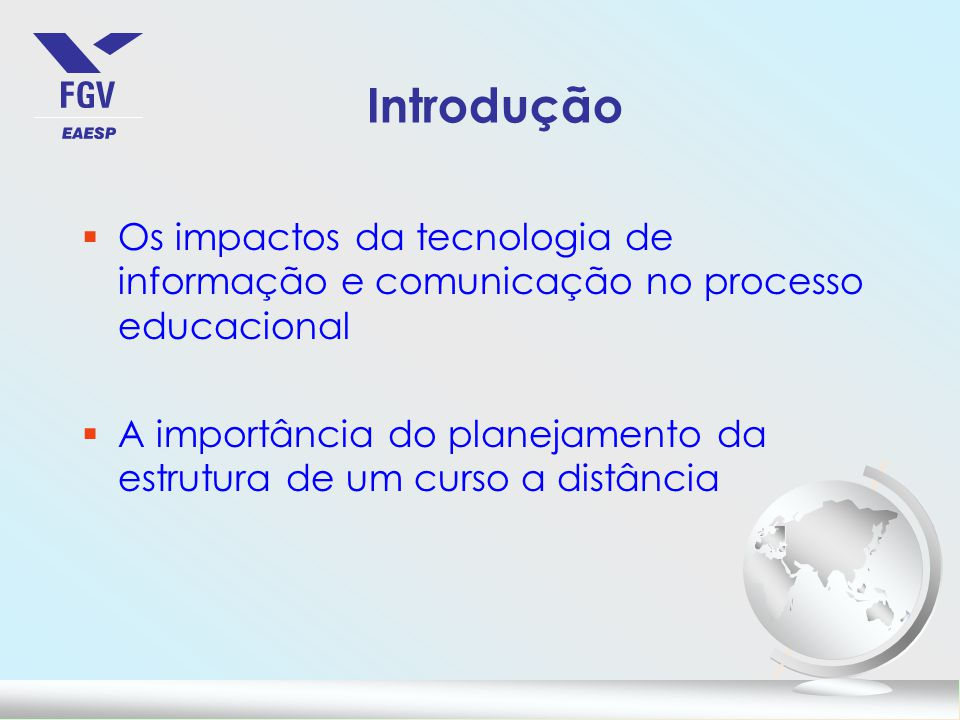Introdução §Os impactos da tecnologia de informação e comunicação no processo educacional §A importância do planejamento da estrutura de um curso a distância