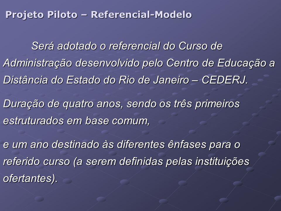 Projeto Piloto – Referencial-Modelo Será adotado o referencial do Curso de Administração desenvolvido pelo Centro de Educação a Distância do Estado do