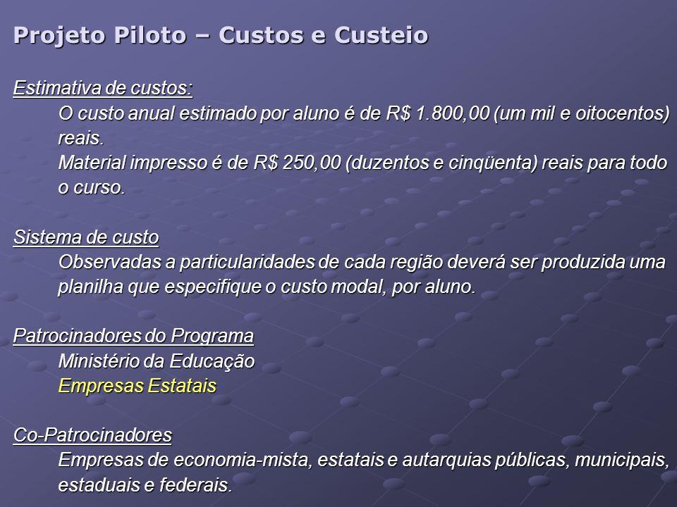 Projeto Piloto – Custos e Custeio Estimativa de custos: O custo anual estimado por aluno é de R$ 1.800,00 (um mil e oitocentos) reais. Material impres