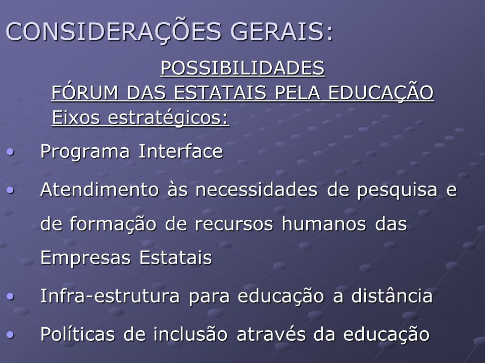 CONSIDERAÇÕES GERAIS: POSSIBILIDADES FÓRUM DAS ESTATAIS PELA EDUCAÇÃO Eixos estratégicos: Eixos estratégicos: Programa InterfacePrograma Interface Ate