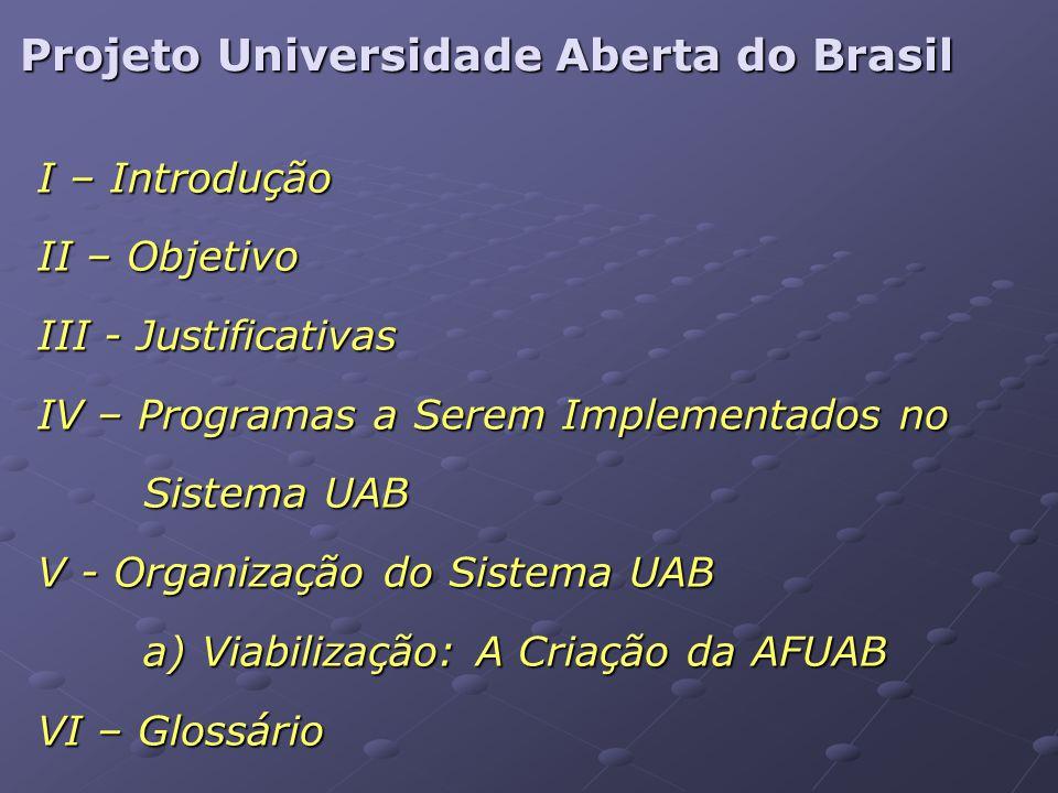Projeto Universidade Aberta do Brasil I – Introdução II – Objetivo III - Justificativas IV – Programas a Serem Implementados no Sistema UAB V - Organi