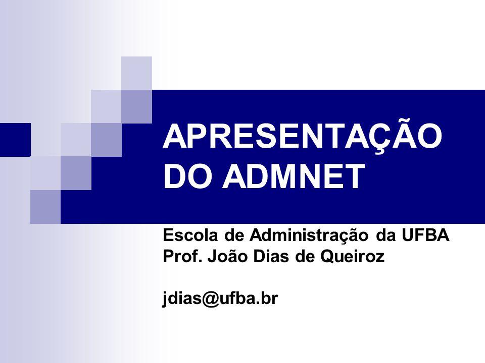 APRESENTAÇÃO DO ADMNET Escola de Administração da UFBA Prof. João Dias de Queiroz jdias@ufba.br