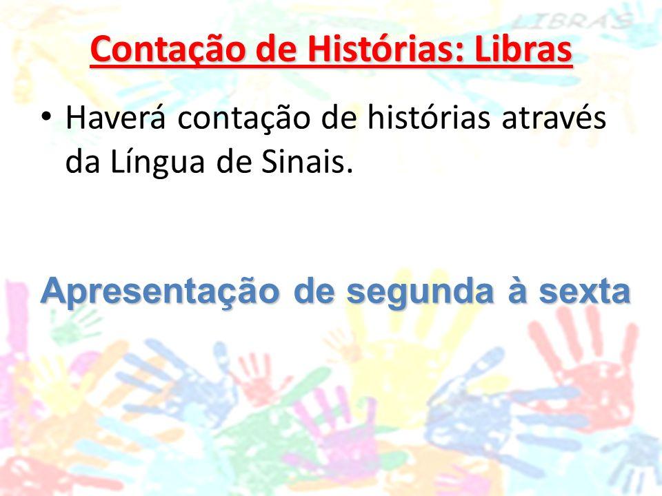 Contação de Histórias: Libras Haverá contação de histórias através da Língua de Sinais. Apresentação de segunda à sexta