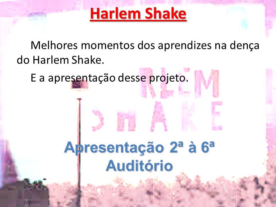 Harlem Shake Melhores momentos dos aprendizes na dença do Harlem Shake. E a apresentação desse projeto. Apresentação 2ª à 6ª Auditório