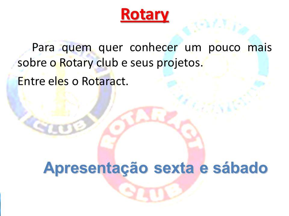 Rotary Apresentação sexta e sábado Para quem quer conhecer um pouco mais sobre o Rotary club e seus projetos. Entre eles o Rotaract.