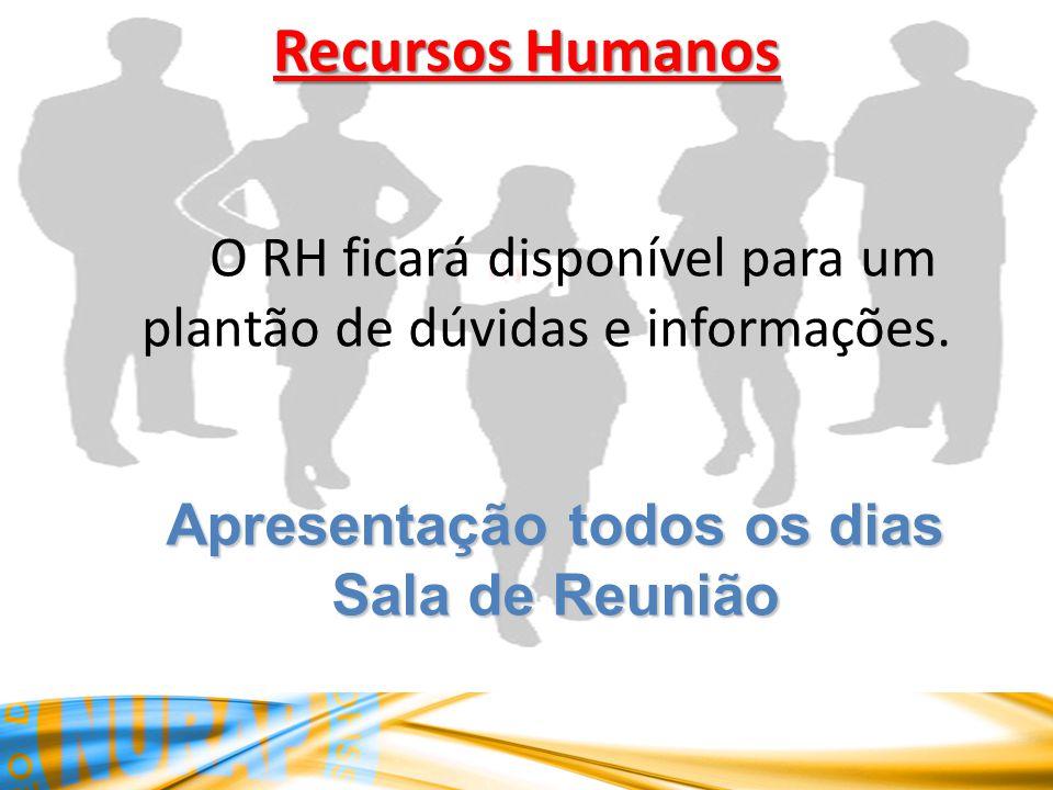 Recursos Humanos O RH ficará disponível para um plantão de dúvidas e informações. Apresentação todos os dias Sala de Reunião
