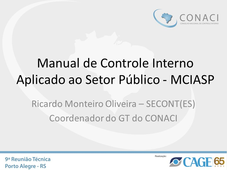 Manual de Controle Interno Aplicado ao Setor Público - MCIASP Ricardo Monteiro Oliveira – SECONT(ES) Coordenador do GT do CONACI