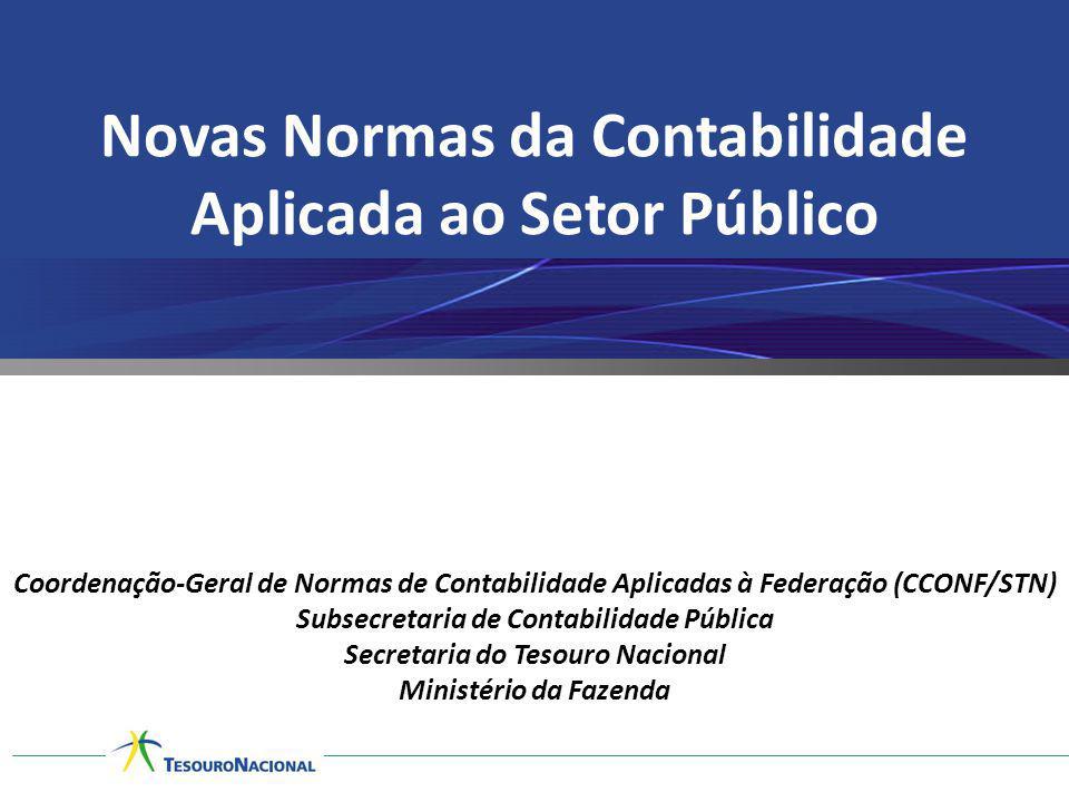 Novas Normas da Contabilidade Aplicada ao Setor Público Coordenação-Geral de Normas de Contabilidade Aplicadas à Federação (CCONF/STN) Subsecretaria d