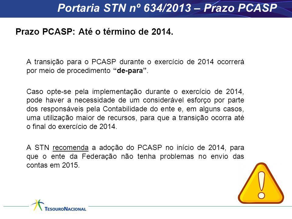 Portaria STN nº 634/2013 – Prazo PCASP Prazo PCASP: Até o término de 2014. A transição para o PCASP durante o exercício de 2014 ocorrerá por meio de p