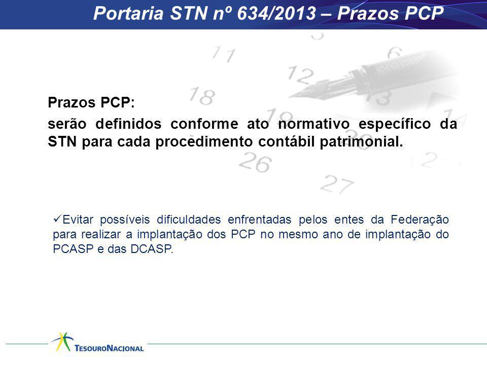 Portaria STN nº 634/2013 – Prazos PCP Prazos PCP: serão definidos conforme ato normativo específico da STN para cada procedimento contábil patrimonial