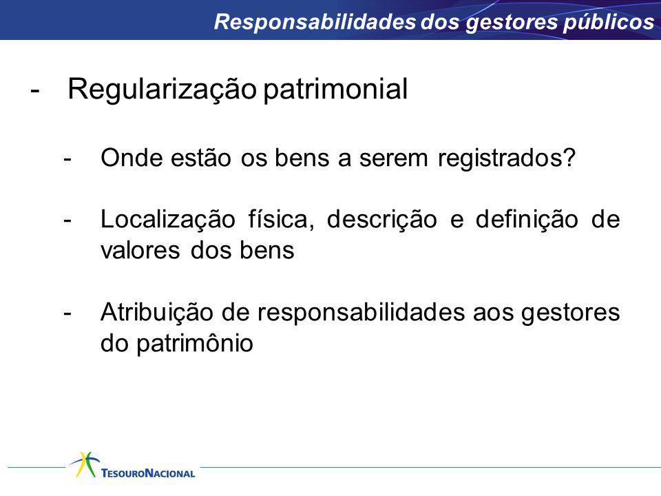 -Regularização patrimonial -Onde estão os bens a serem registrados? -Localização física, descrição e definição de valores dos bens -Atribuição de resp