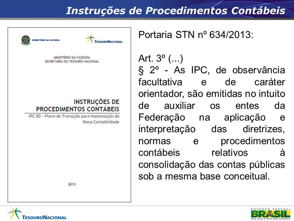 Instruções de Procedimentos Contábeis Portaria STN nº 634/2013: Art. 3º (...) § 2º - As IPC, de observância facultativa e de caráter orientador, são e
