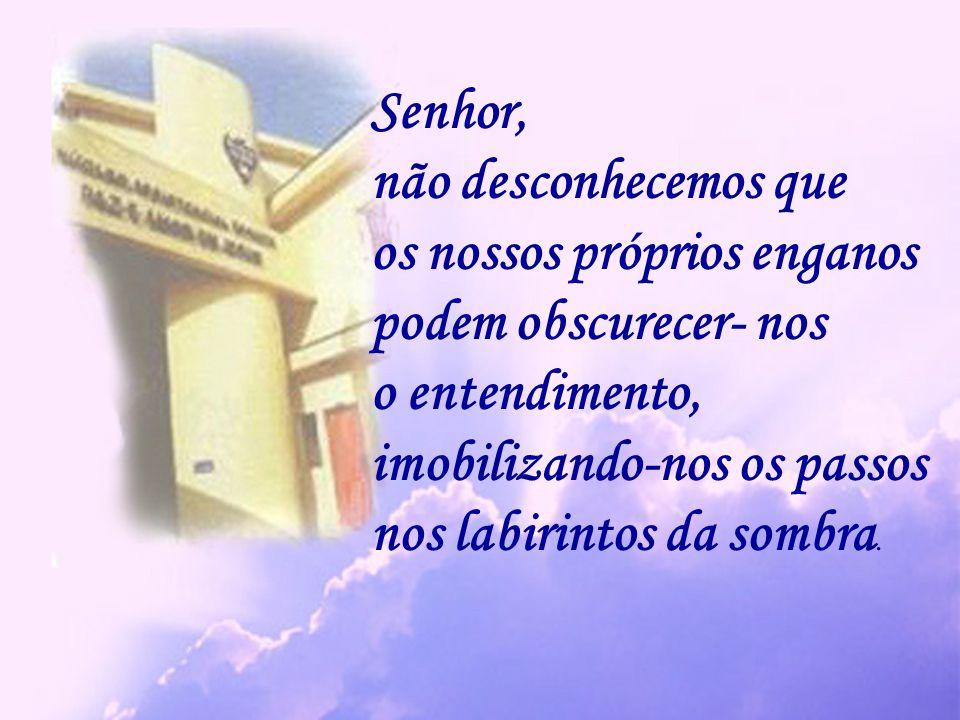 Auxilia-nos, assim, a cultivar o caráter acima da convicção e o exemplo acima das palavras.