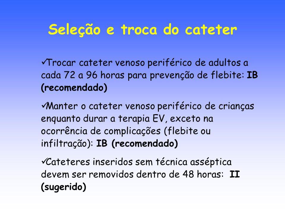 Trocar cateter venoso periférico de adultos a cada 72 a 96 horas para prevenção de flebite: IB (recomendado) Manter o cateter venoso periférico de cri