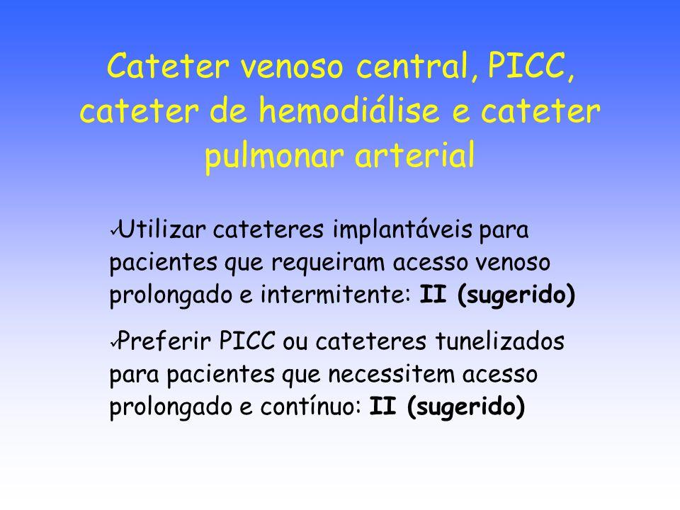 Utilizar cateteres implantáveis para pacientes que requeiram acesso venoso prolongado e intermitente: II (sugerido) Preferir PICC ou cateteres tuneliz