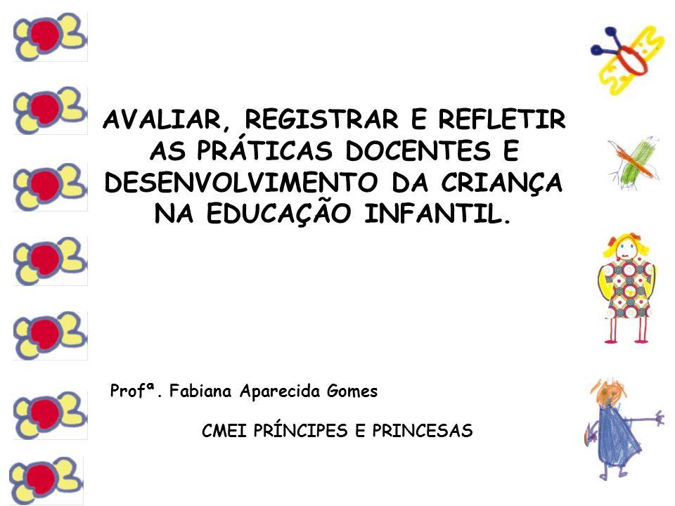 AVALIAR, REGISTRAR E REFLETIR AS PRÁTICAS DOCENTES E DESENVOLVIMENTO DA CRIANÇA NA EDUCAÇÃO INFANTIL.