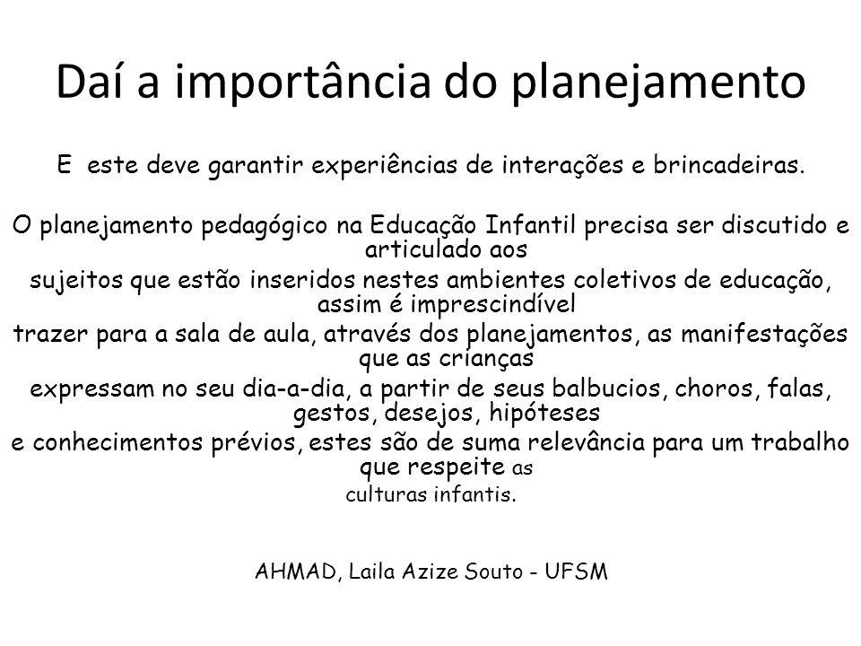 Daí a importância do planejamento E este deve garantir experiências de interações e brincadeiras.
