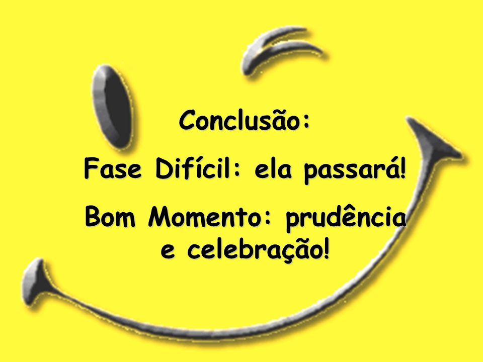 Conclusão: Fase Difícil: ela passará! Bom Momento: prudência e celebração!