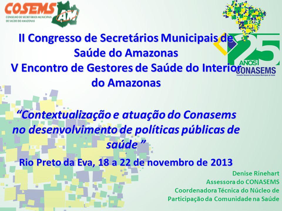 II Congresso de Secretários Municipais de Saúde do Amazonas V Encontro de Gestores de Saúde do Interior do Amazonas Contextualização e atuação do Cona