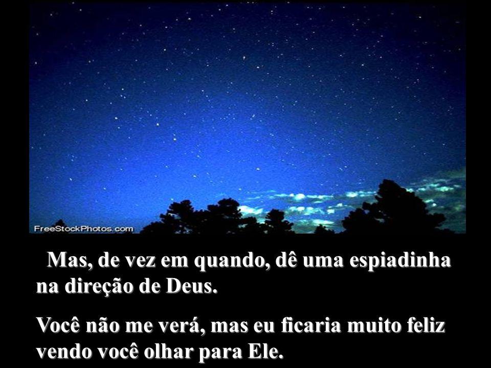Mas, de vez em quando, dê uma espiadinha na direção de Deus.