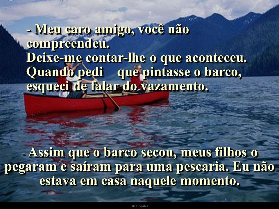 Ria Slides O pintor ficou surpreso: - O senhor já me pagou pela pintura do barco!.
