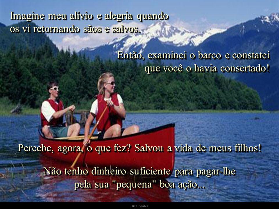Ria Slides - Quando voltei e notei que haviam saído com o barco, fiquei desesperado, pois lembrei-me que o barco tinha um furo..