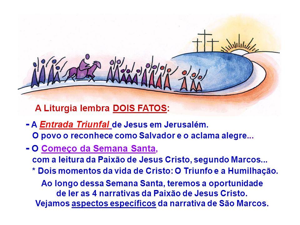 - A Entrada Triunfal de Jesus em Jerusalém.O povo o reconhece como Salvador e o aclama alegre...