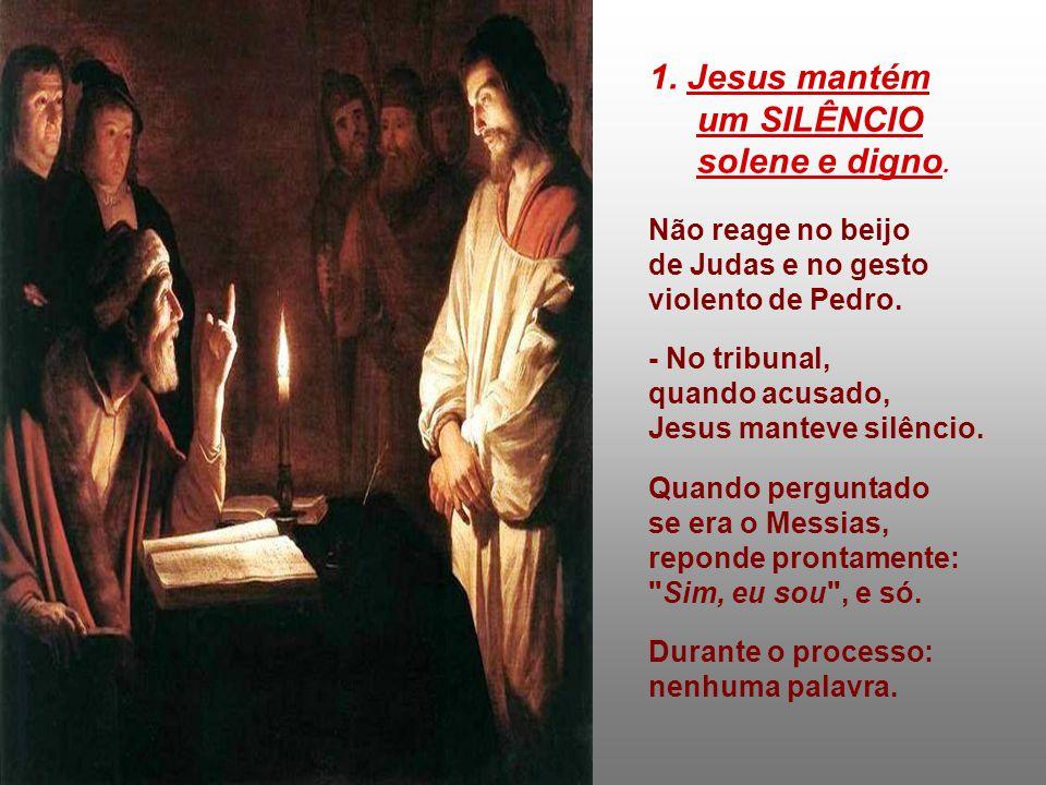 1.Jesus mantém um SILÊNCIO solene e digno.