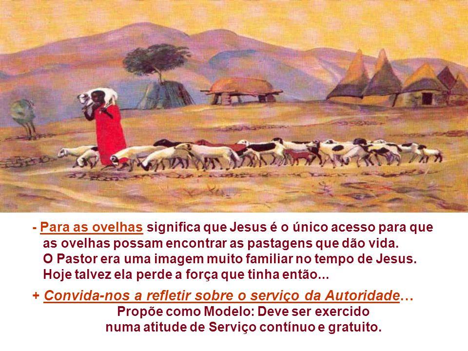 - Para as ovelhas significa que Jesus é o único acesso para que as ovelhas possam encontrar as pastagens que dão vida.