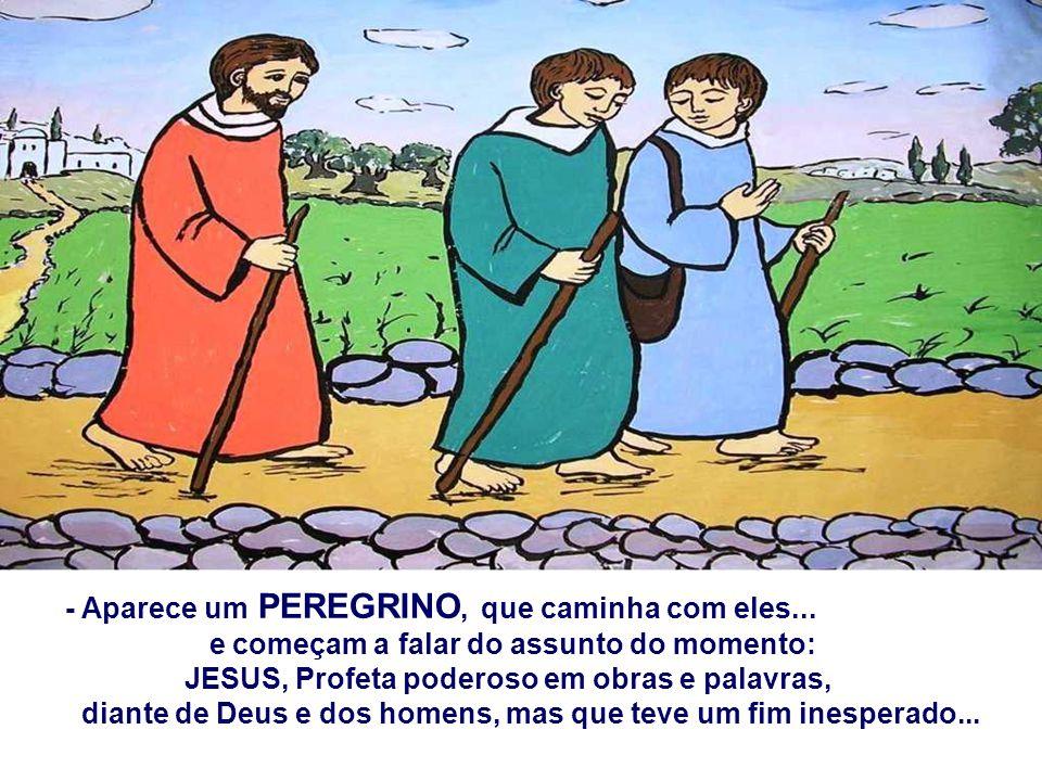 No Evangelho, o Peregrino aponta aos DISCÍPULOS DE EMAÚS o caminho para reconhecer o Cristo Ressuscitado. (Lc 24,13-35) - Os DISCÍPULOS estão tristes,