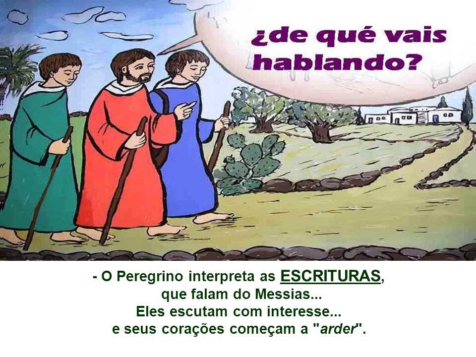 - Aparece um PEREGRINO, que caminha com eles... e começam a falar do assunto do momento: JESUS, Profeta poderoso em obras e palavras, diante de Deus e