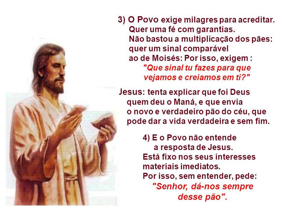 Jesus não veio para transformar as pedras em pão, mas para ensinar que o amor e a partilha produzem pão em abundância. 2) Povo: