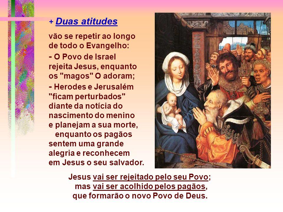 - Intenção de Mateus era apresentar Jesus como o Messias, o novo Moisés... o ungido de Deus, recusado pelos judeus e aceito pelos pagãos que formarão