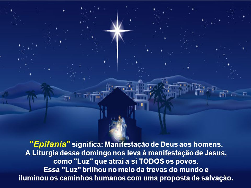 Celebramos hoje a festa da Epifania e a conclusão do tempo litúrgico do Natal, lembrando a adoração de Jesus pelos Magos, representantes das pessoas d