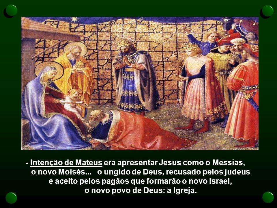 - A Estrela, inventada por Mateus, não é um astro no céu, mas a pessoa de Jesus. Ele é a