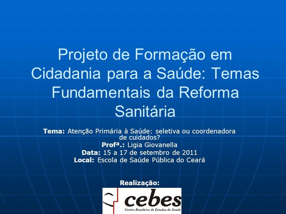 Projeto de Formação em Cidadania para a Saúde: Temas Fundamentais da Reforma Sanitária Tema: Atenção Primária à Saúde: seletiva ou coordenadora de cui