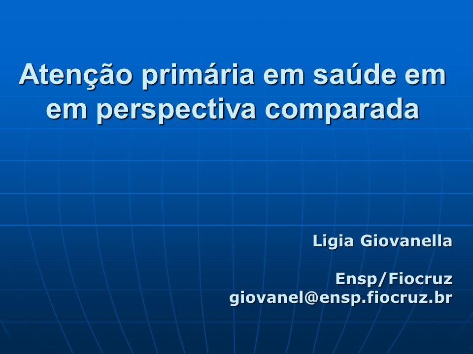 Atenção primária em saúde em em perspectiva comparada Ligia Giovanella Ensp/Fiocruz giovanel@ensp.fiocruz.br