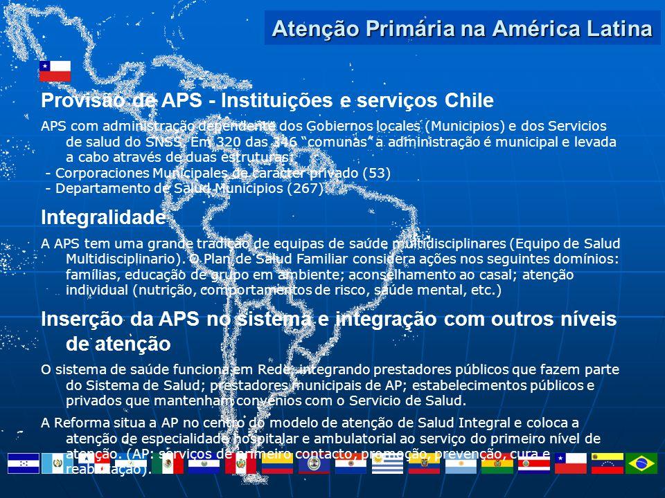 Atenção Primária na América Latina Provisão de APS - Instituições e serviços Chile APS com administração dependente dos Gobiernos locales (Municipios)