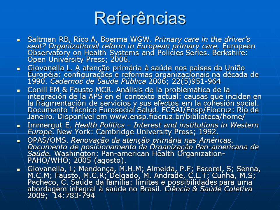 Referências Saltman RB, Rico A, Boerma WGW.Primary care in the drivers seat.