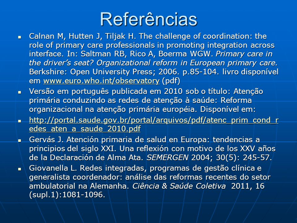 Referências Calnan M, Hutten J, Tiljak H. The challenge of coordination: the role of primary care professionals in promoting integration across interf