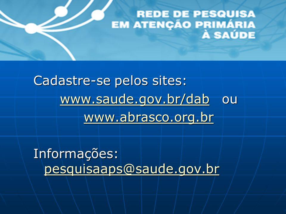 Cadastre-se pelos sites: www.saude.gov.br/dabwww.saude.gov.br/dab ou www.saude.gov.br/dab www.abrasco.org.br Informações: pesquisaaps@saude.gov.br pes