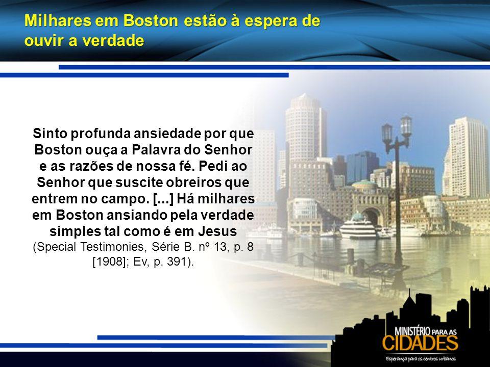 Milhares em Boston estão à espera de ouvir a verdade Sinto profunda ansiedade por que Boston ouça a Palavra do Senhor e as razões de nossa fé.