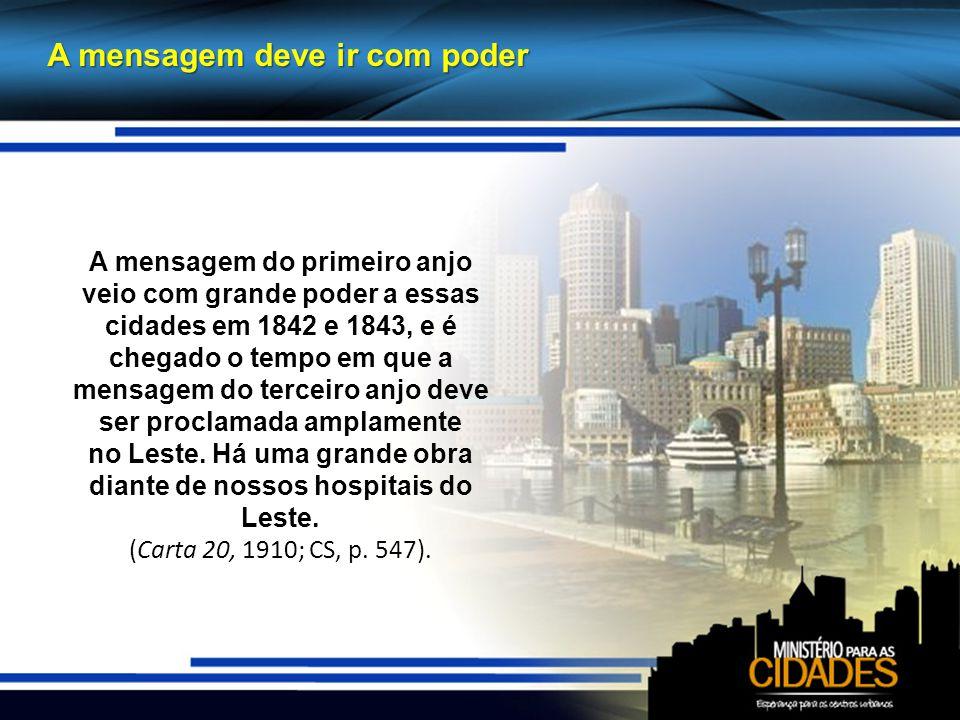 A mensagem deve ir com poder A mensagem do primeiro anjo veio com grande poder a essas cidades em 1842 e 1843, e é chegado o tempo em que a mensagem do terceiro anjo deve ser proclamada amplamente no Leste.