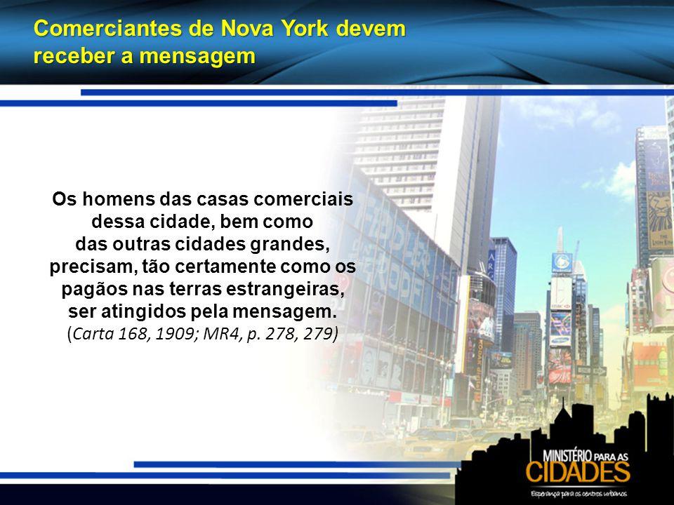 Comerciantes de Nova York devem receber a mensagem Os homens das casas comerciais dessa cidade, bem como das outras cidades grandes, precisam, tão certamente como os pagãos nas terras estrangeiras, ser atingidos pela mensagem.