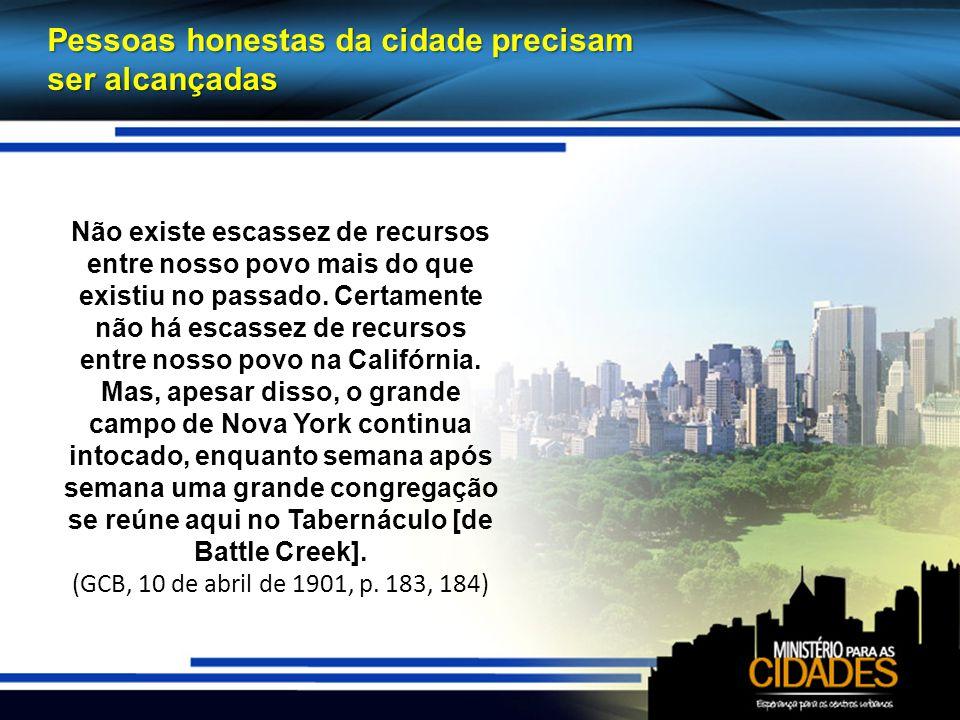 Pessoas honestas da cidade precisam ser alcançadas Não existe escassez de recursos entre nosso povo mais do que existiu no passado.