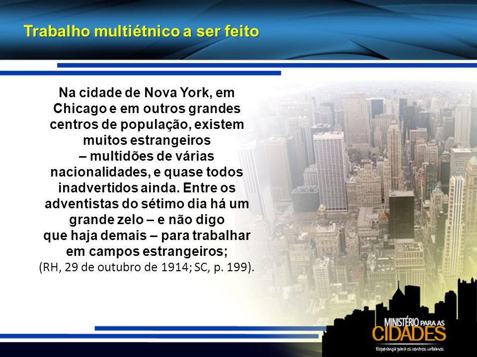 Trabalho multiétnico a ser feito Na cidade de Nova York, em Chicago e em outros grandes centros de população, existem muitos estrangeiros – multidões de várias nacionalidades, e quase todos inadvertidos ainda.