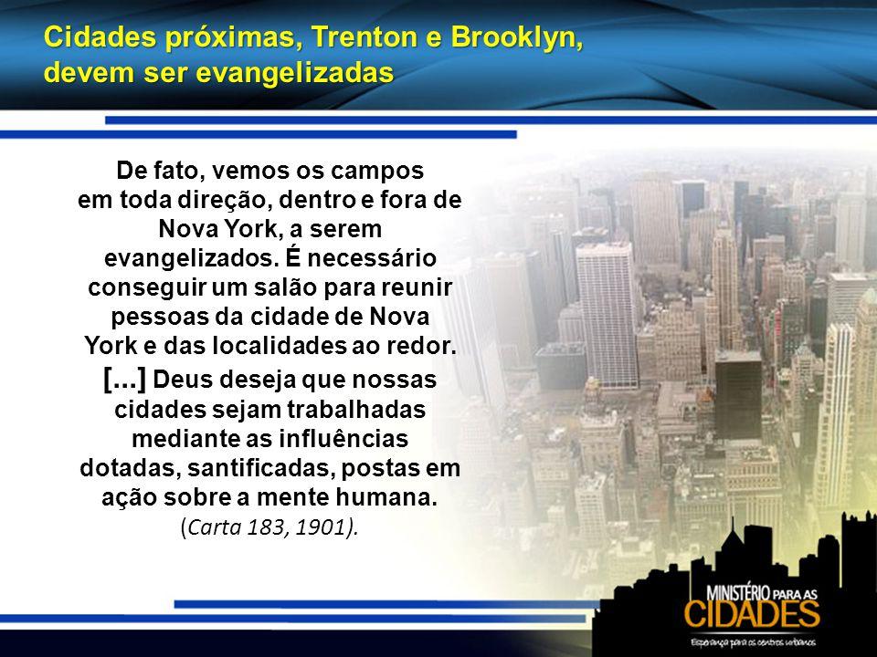 Cidades próximas, Trenton e Brooklyn, devem ser evangelizadas De fato, vemos os campos em toda direção, dentro e fora de Nova York, a serem evangelizados.