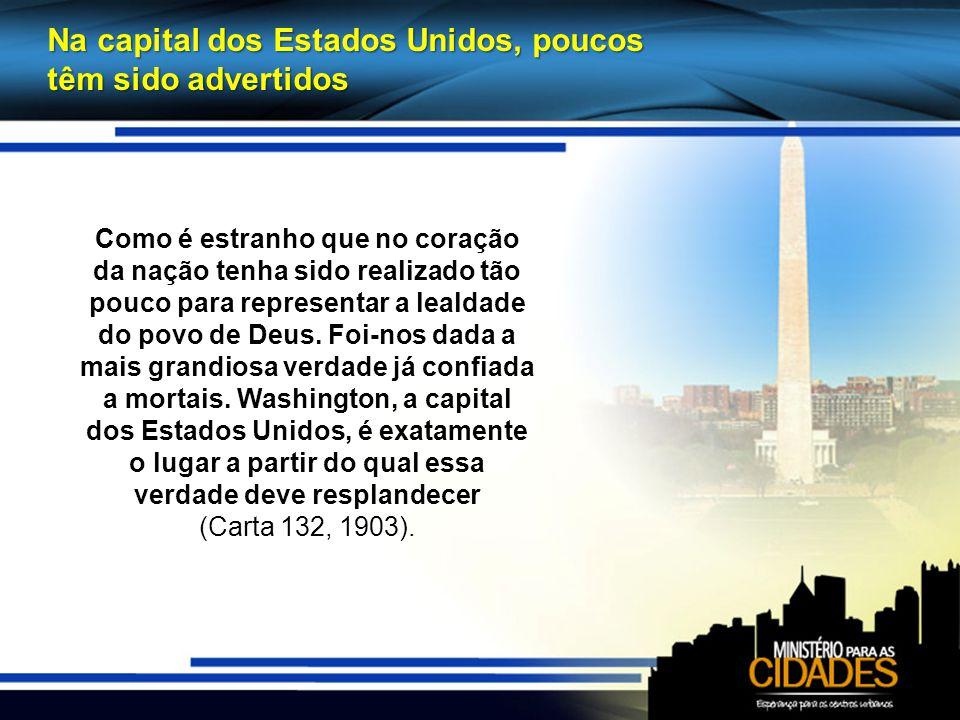 Na capital dos Estados Unidos, poucos têm sido advertidos Como é estranho que no coração da nação tenha sido realizado tão pouco para representar a lealdade do povo de Deus.
